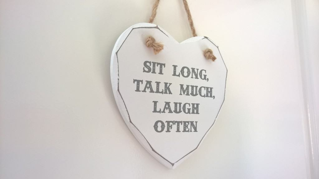 Sit long, talk much, laugh often