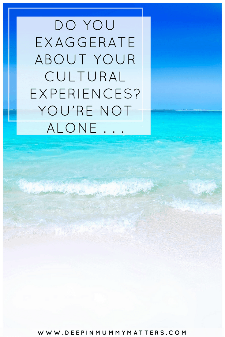 DO YOU EXAGGERATE ABOUT YOUR CULTURAL EXPERIENCES? YOU'RE NOT ALONE . . .