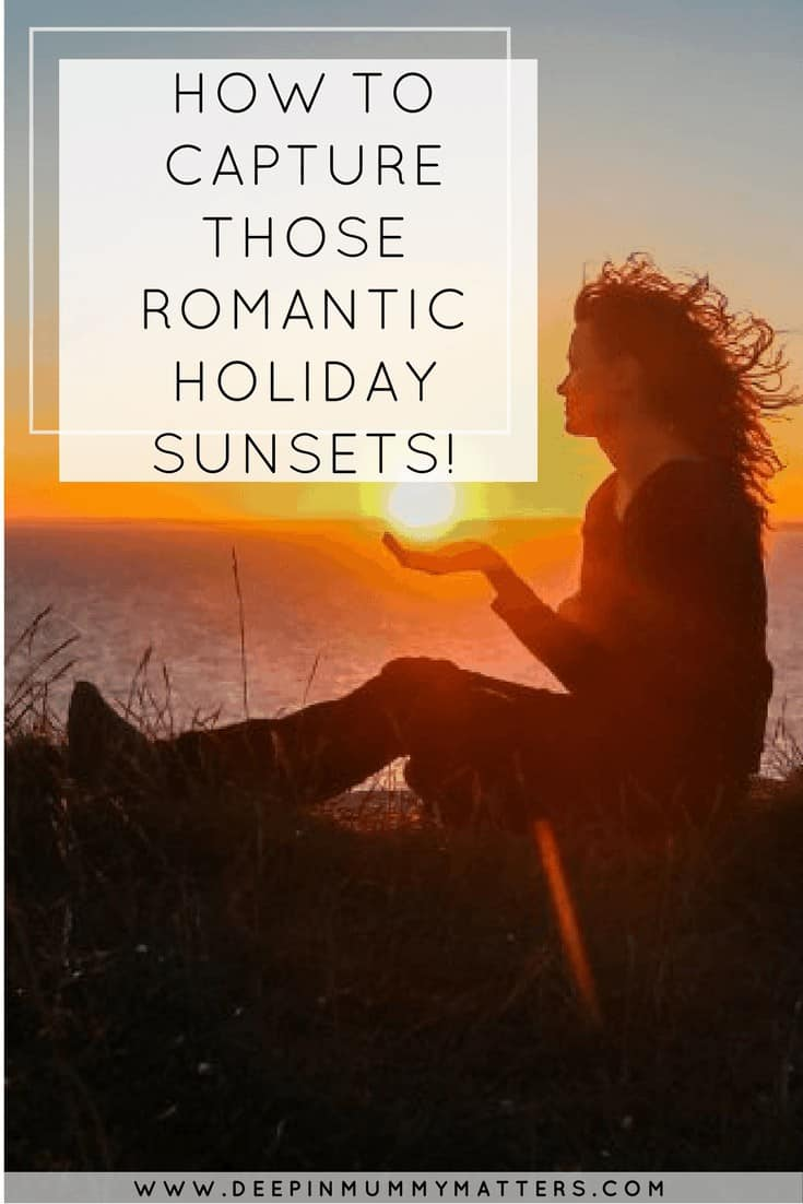 HOW TO CAPTURE THOSE ROMANTIC HOLIDAY SUNSETS!
