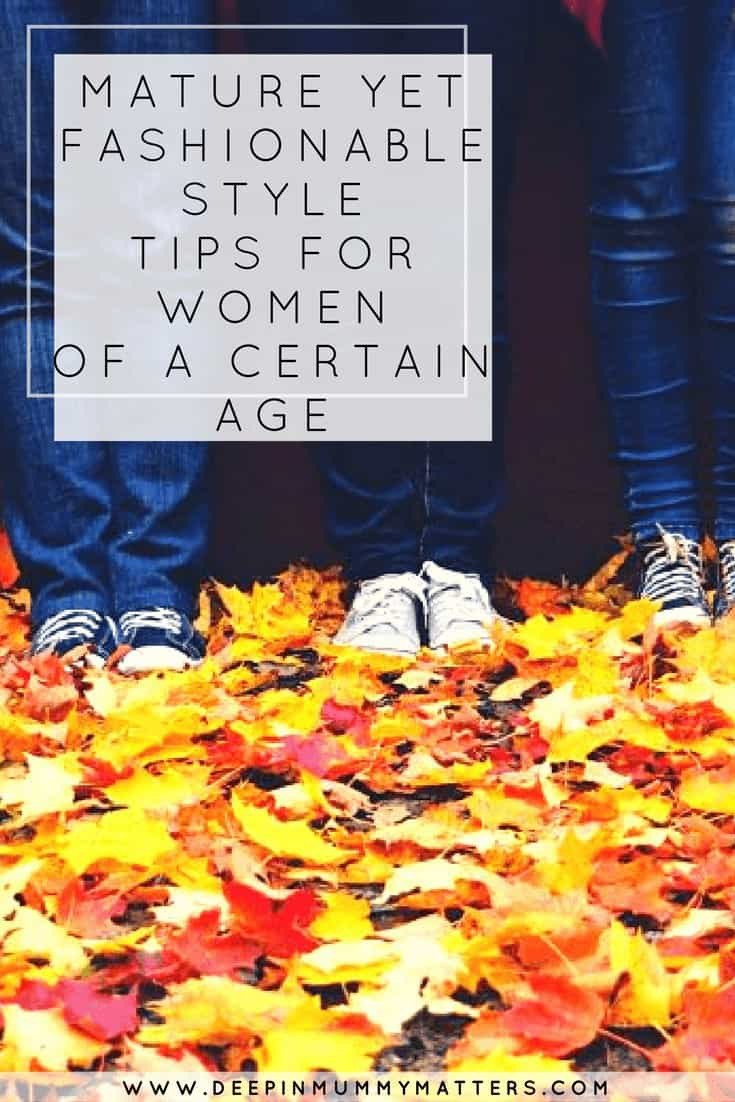 MATURE YET FASHIONABLE- STYLE TIPS FOR WOMEN OF A CERTAIN AGE