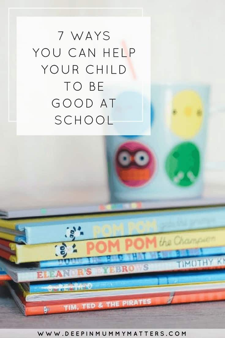 7 WAYS YOU CAN HELP YOUR CHILD TO BE GOOD AT SCHOOL