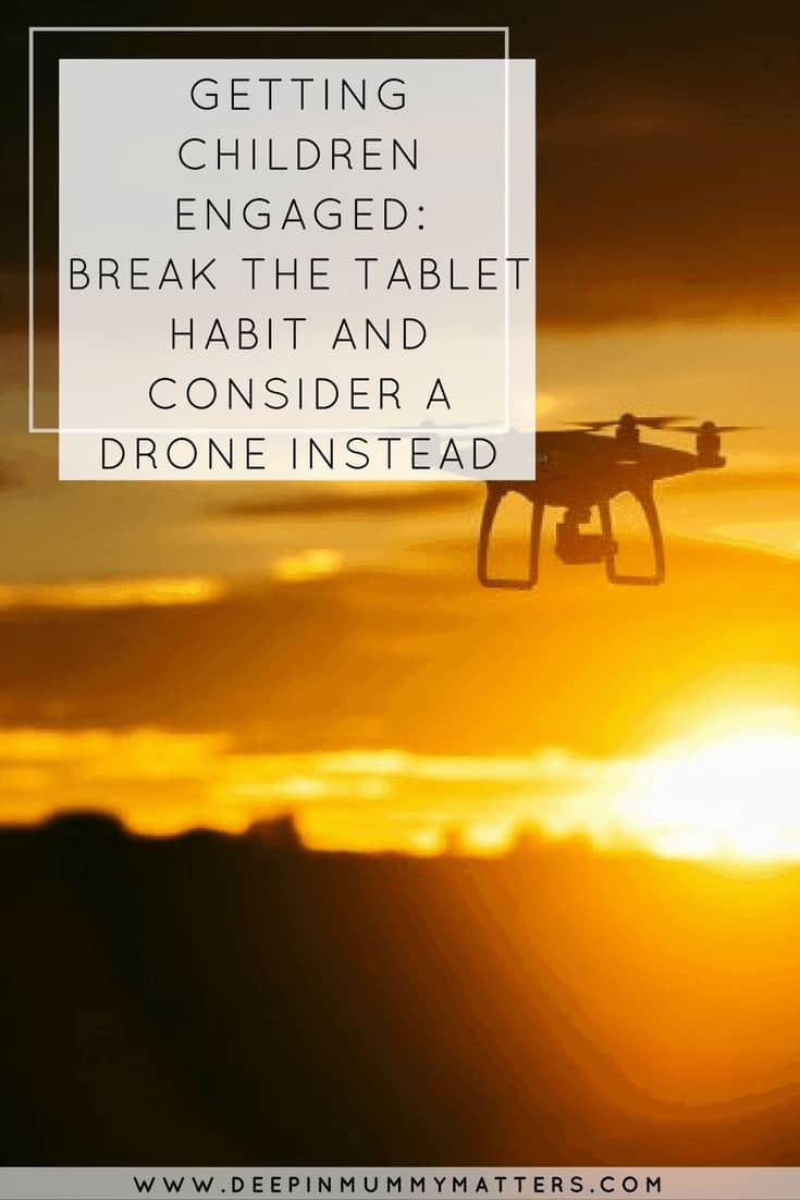 GETTING CHILDREN ENGAGED: BREAK THE TABLET HABIT AND CONSIDER A DRONE INSTEAD