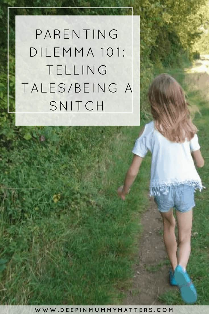 PARENTING DILEMMA 101- TELLING TALESBEING A SNITCH