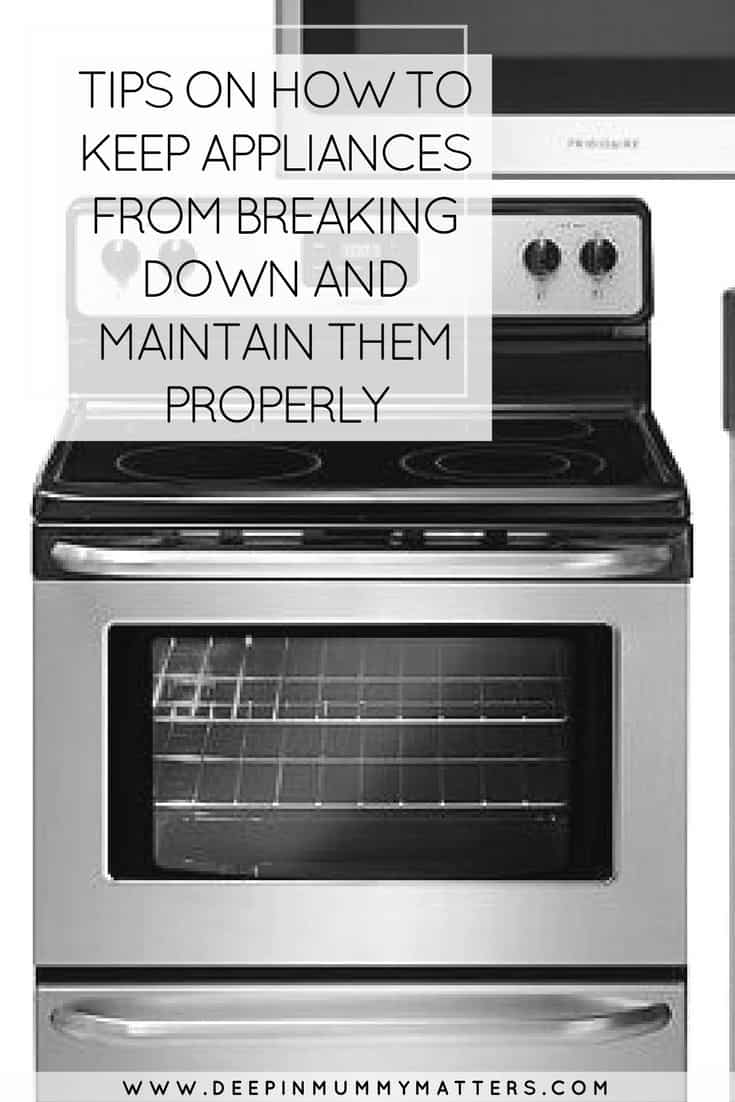 TIPS ON HOW TO KEEP APPLIANCES FROM BREAKING DOWN AND MAINTAIN THEM PROPERLY