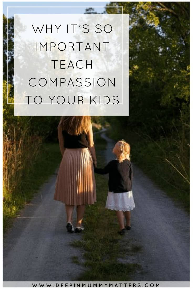 WHY IT'S SO IMPORTANT TEACH COMPASSION TO YOUR KIDS