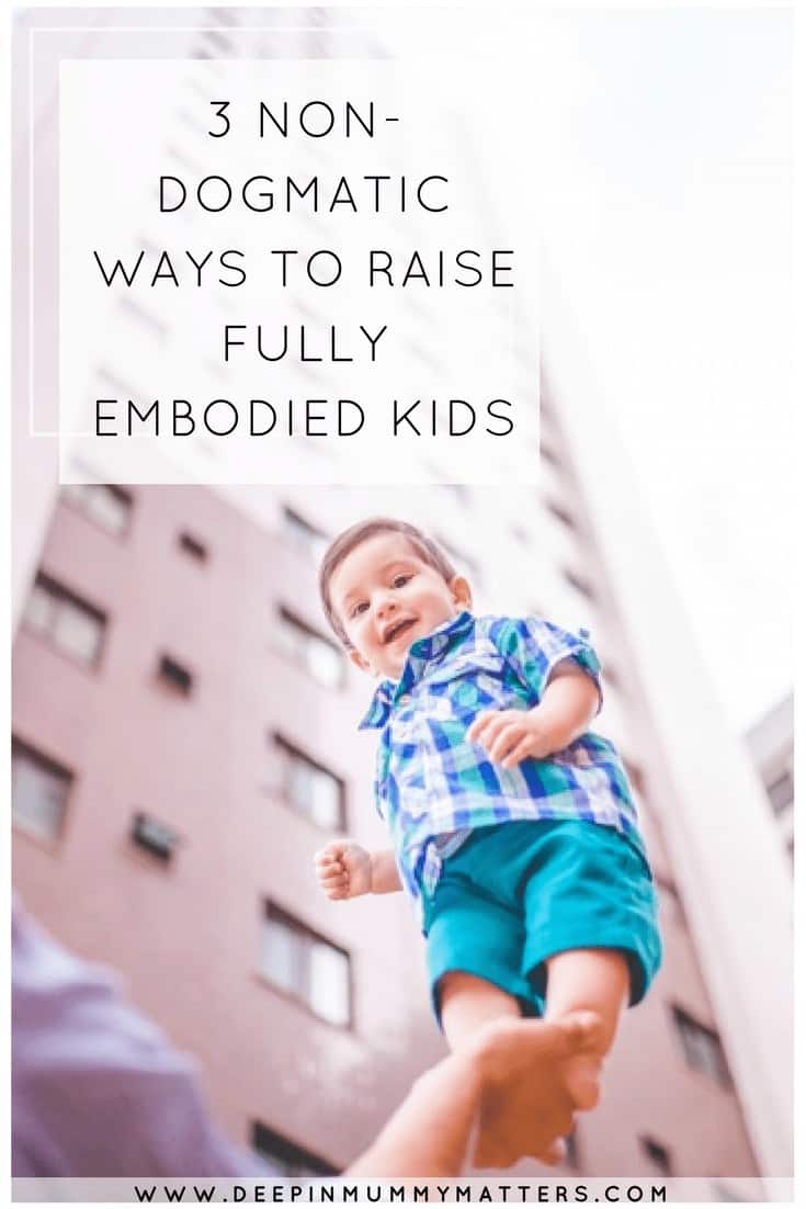 3 NON-DOGMATIC WAYS TO RAISE FULLY EMBODIED KIDS