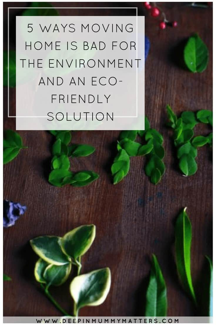 5 WAYS MOVING HOME IS BAD FOR THE ENVIRONMENT AND AN ECO-FRIENDLY SOLUTION
