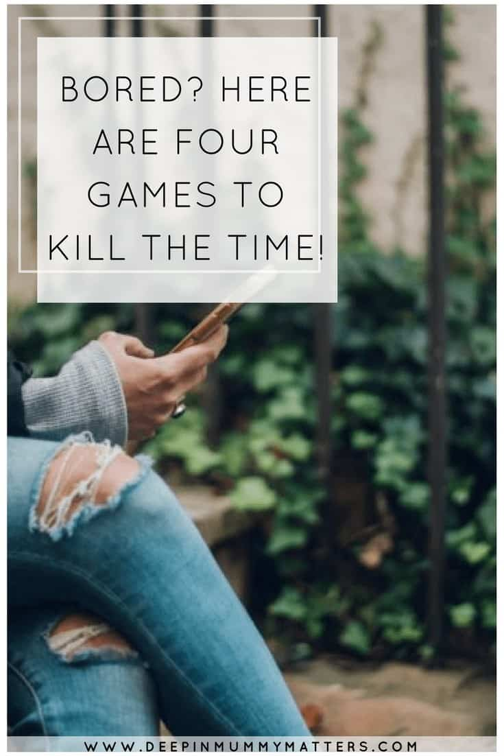 BORED? HERE ARE FOUR GAMES TO KILL THE TIME!