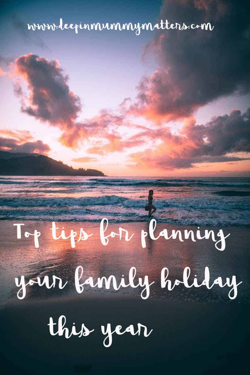 Top Tips for Planning Your Family Holiday This Year 1
