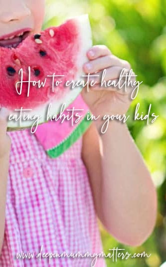 How to Create Healthy Eating Habits in Your Kids