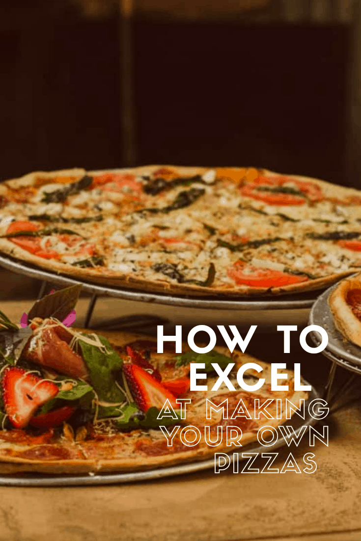 How to excel at making your own pizza
