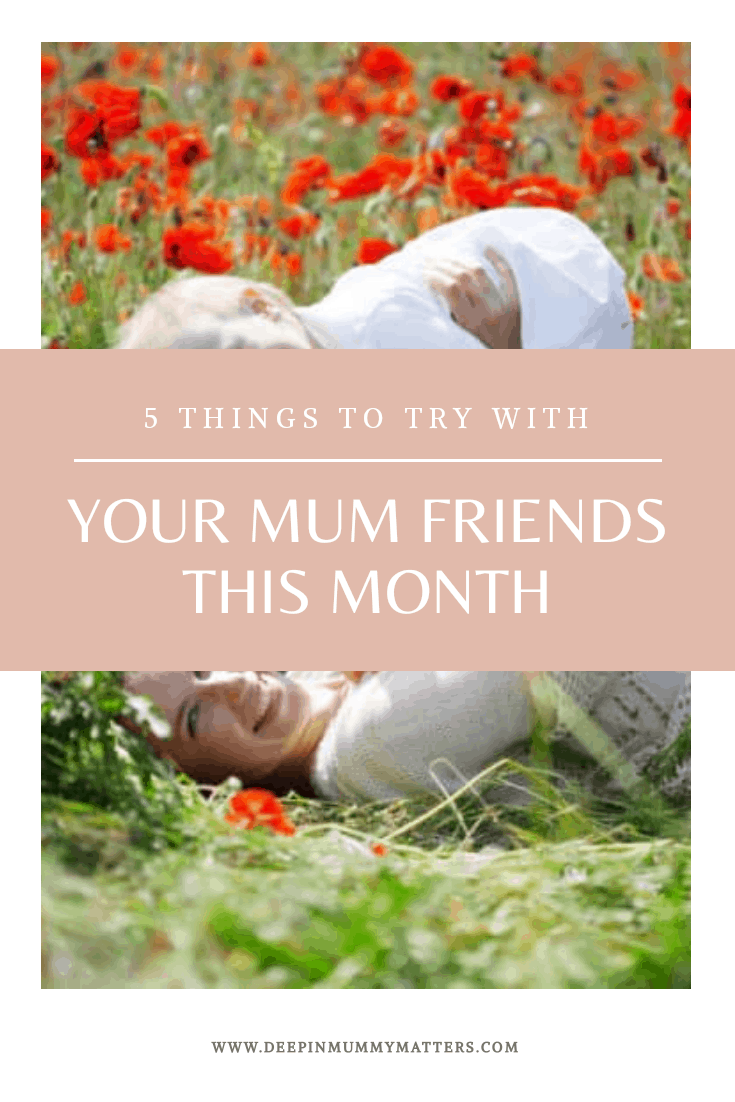 5 things to try with your mum friends this month