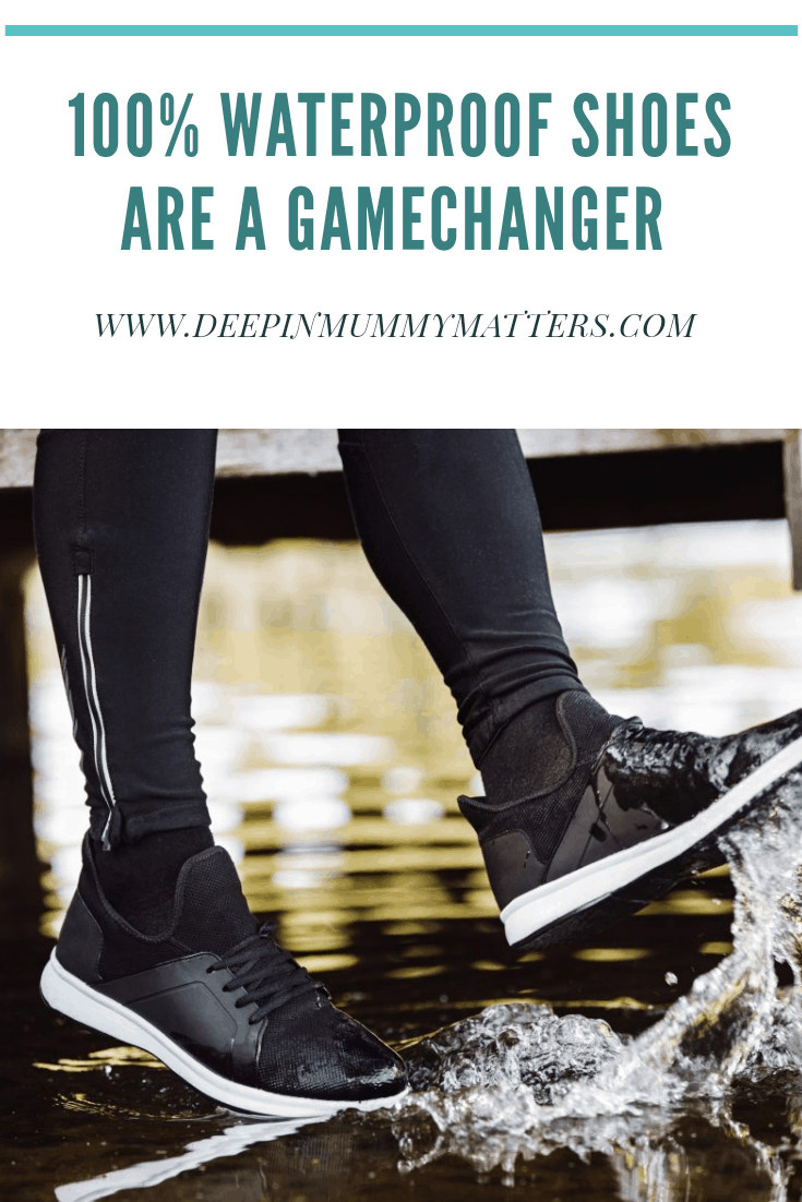 100% waterproof shoes are a gamechanger