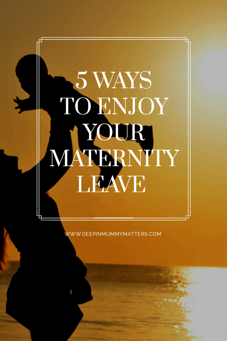 5 ways to enjoy your maternity leave