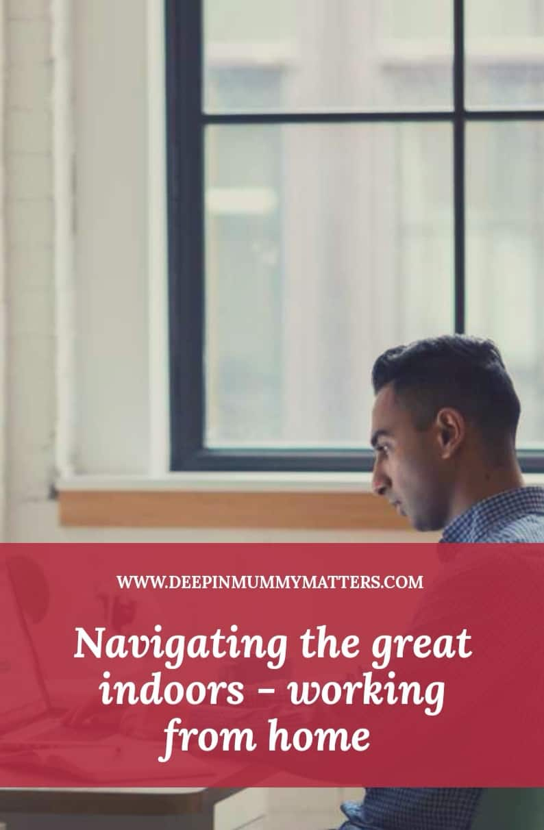 Navigating the Great Indoors - Working from home 1