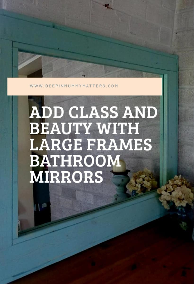 Add Class and Beauty With Large Framed Bathroom Mirrors 1