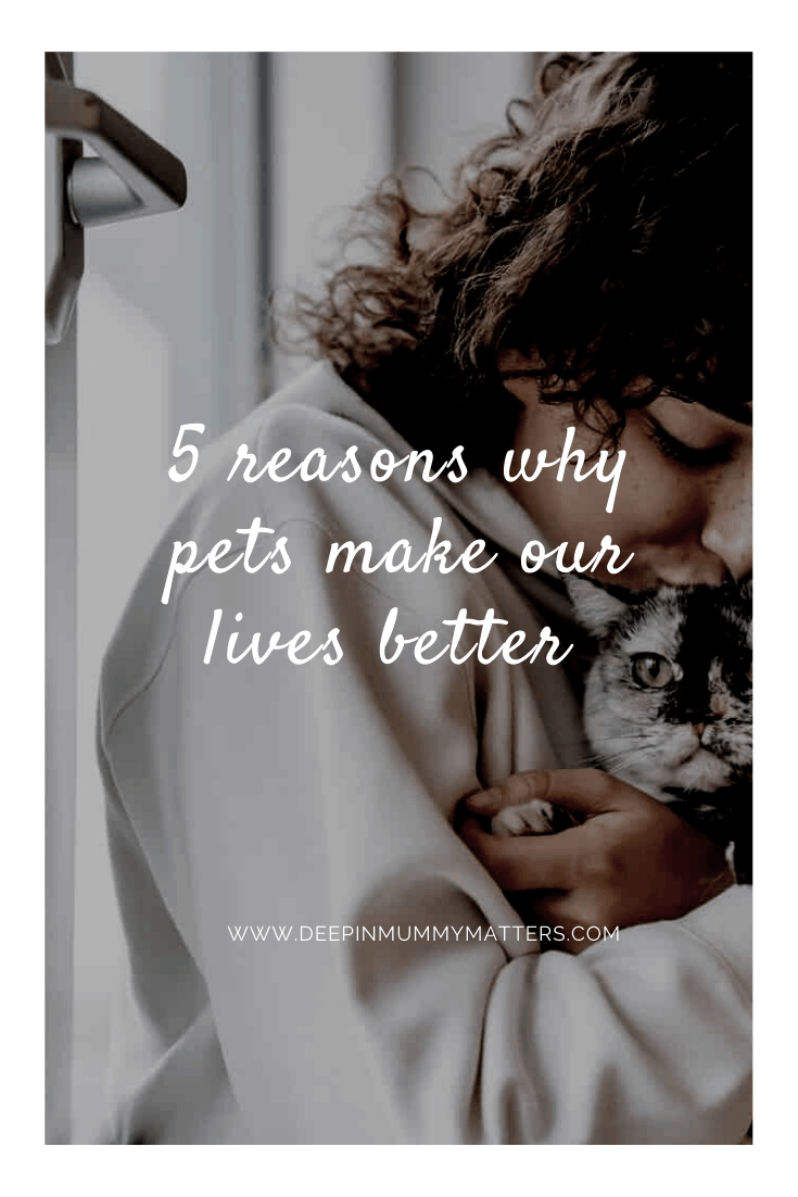 5 Reasons Why Pets Make Our Lives Better 1