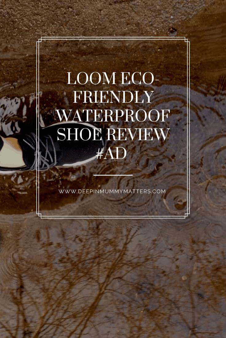 Loom Eco-Friendly Waterproof shoe Review #Ad 7