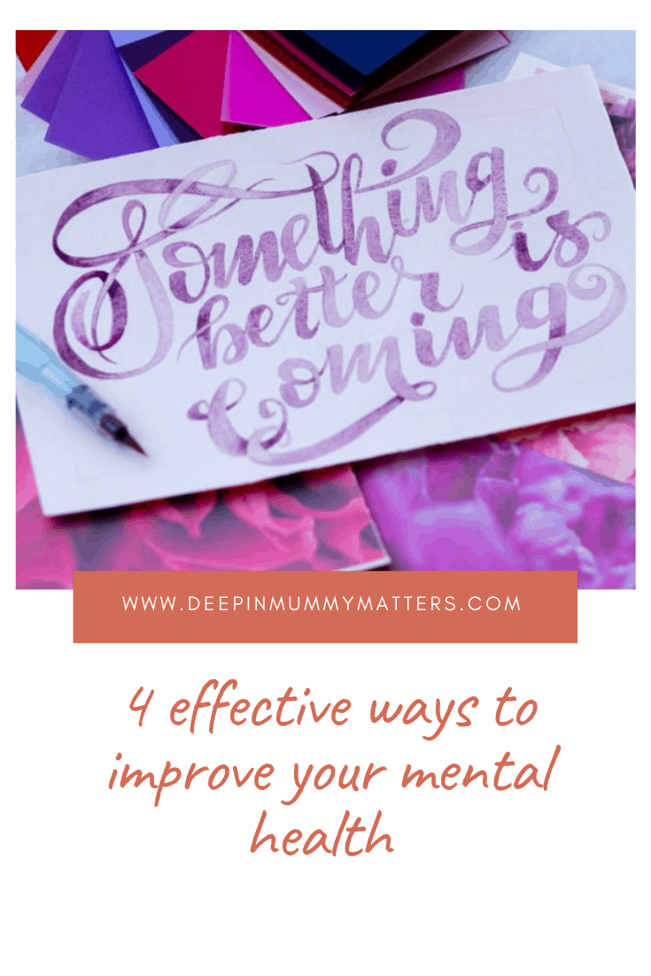 4 Effective Ways To Improve Your Mental Health 1