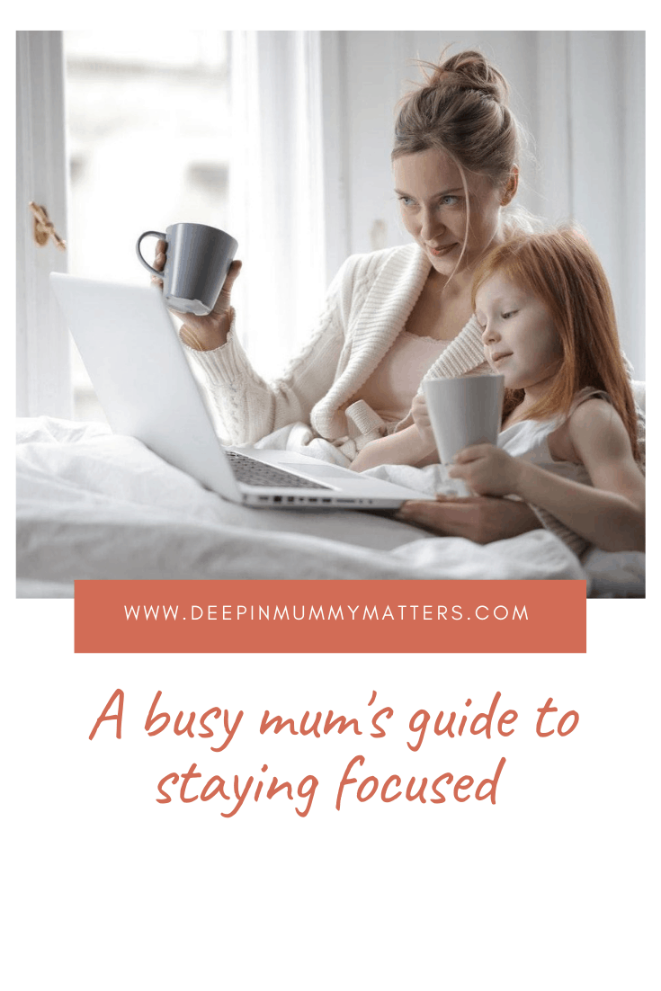 A Busy Mum's Guide to Staying Focused 4