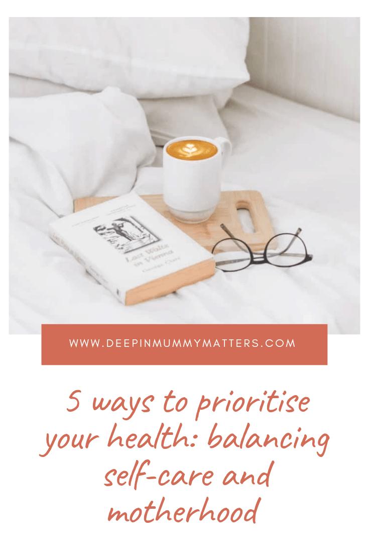 5 Ways to Prioritise Your Health: Balancing Self-Care and Motherhood 1
