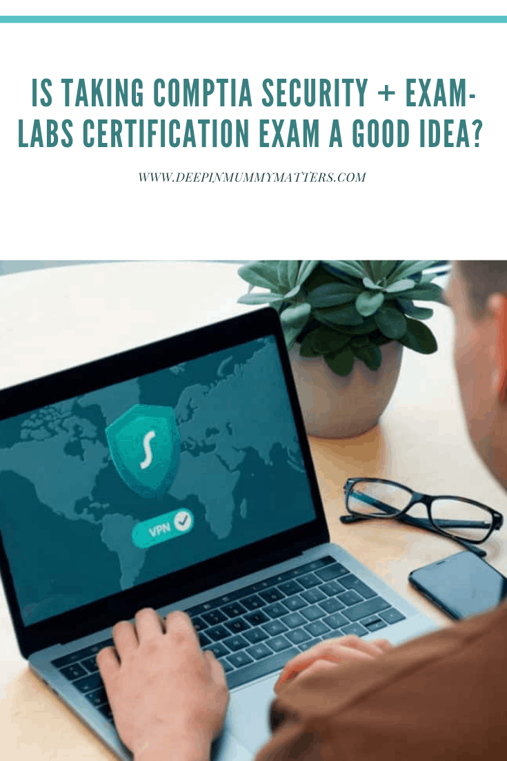 Is Taking CompTIA Security+ Exam-Labs Certification Exam Good Idea? 1