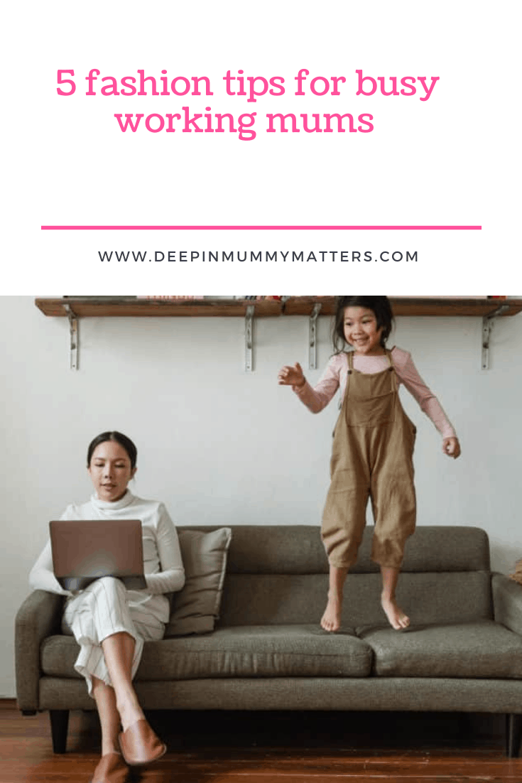 5 Fashion Tips for Busy Working Mums 1