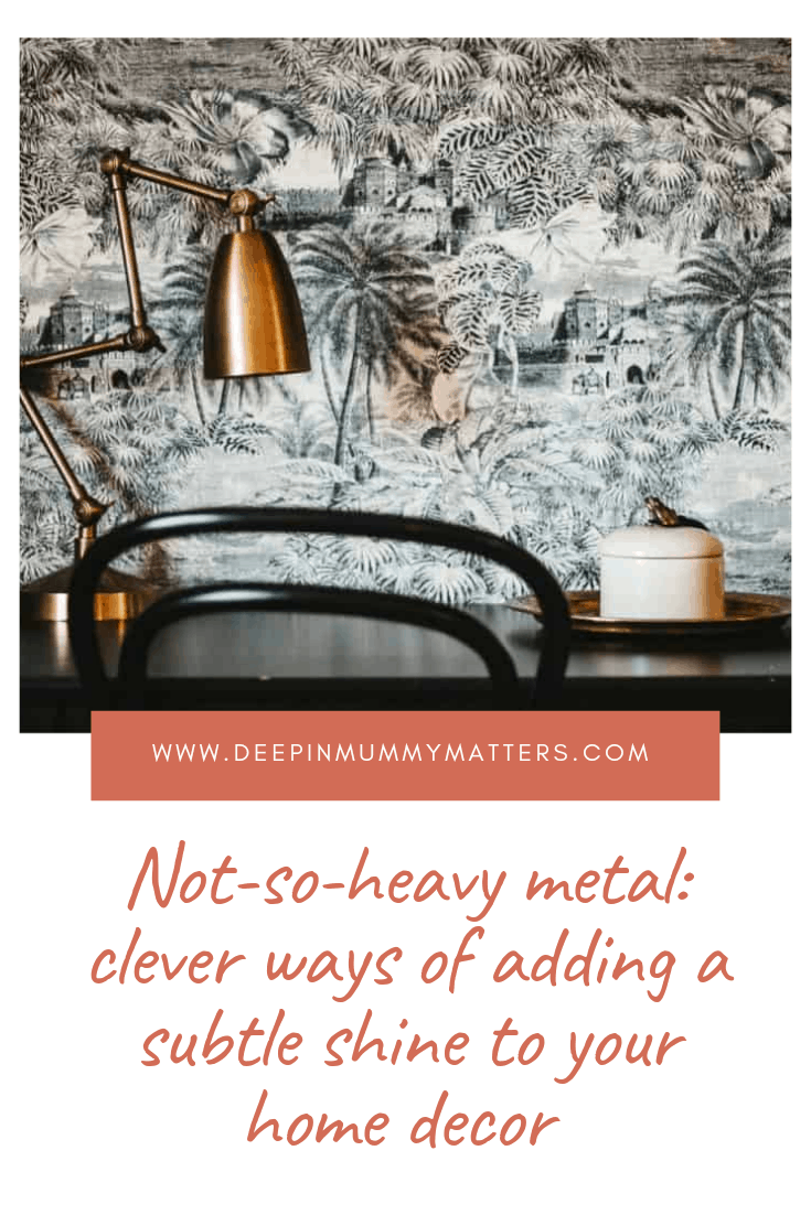 Not-so-heavy metal: clever ways of adding a subtle shine to your home decor 3